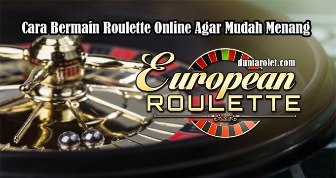 Cara Bermain Roulette Online Agar Mudah Menang