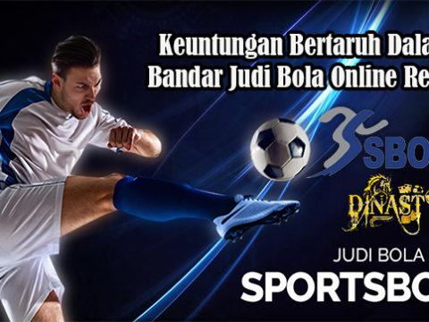 Keuntungan Bertaruh Dalam Bandar Judi Bola Online Resmi