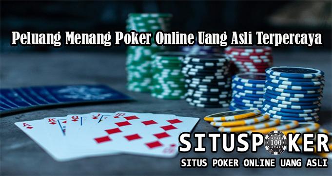 Peluang Menang Poker Online Uang Asli Terpercaya