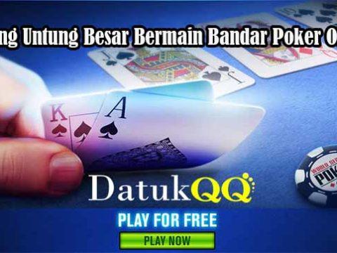 Peluang Untung Besar Bermain Bandar Poker Online