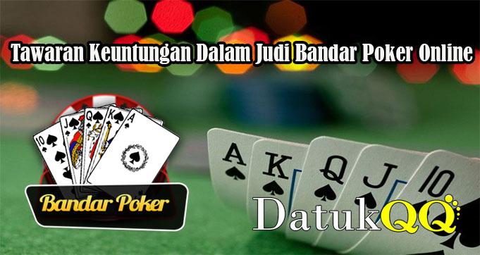 Tawaran Keuntungan Dalam Judi Bandar Poker Online